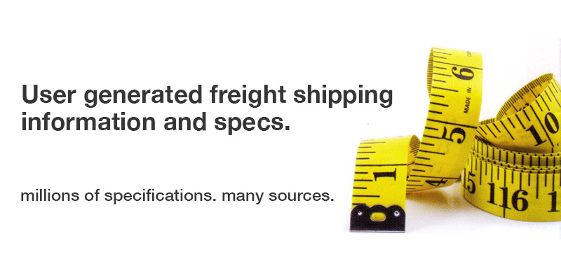±User generated freight shipping informtion and specs. millions of specifications. many sources.